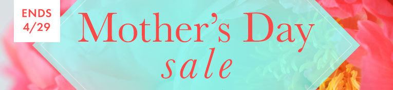 Mother's Day Sale- Ends 4/29