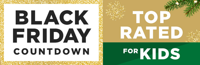 Black Friday Countdown- Top Rated for Kids