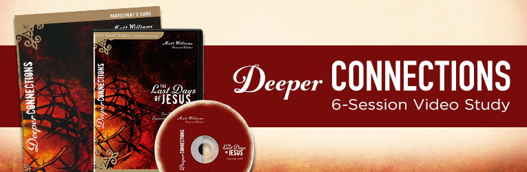 Last Days of Jesus, Deeper Connections Series