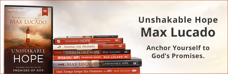 Unshakable Hope Resources, by Max Lucado